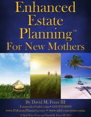 "Enhanced Estate Planning For New Mothers: Frequently Asked Questions (FAQs) and the ""Should Ask Questions"" (SAQs) that new moms need to know about estate planning, wills, and trusts."