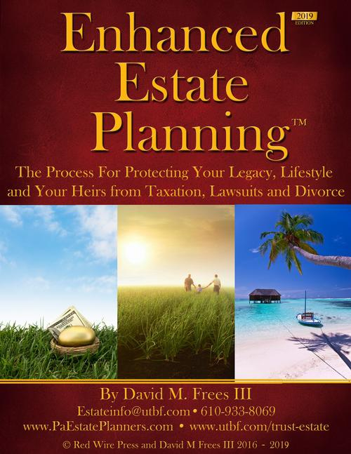 Enhanced Estate Planning 2019 Edition - Why a Simple Will or Trust May Not Be the Best Solution and What You Need to Know To Protect Yourself and Your Heirs from Divorce, Taxes, Lawsuits and More