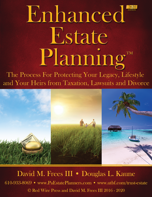 Enhanced Estate Planning 2020 Edition - Why a Simple Will or Trust May Not Be the Best Solution and What You Need to Know To Protect Yourself and Your Heirs from Divorce, Taxes, Lawsuits and More